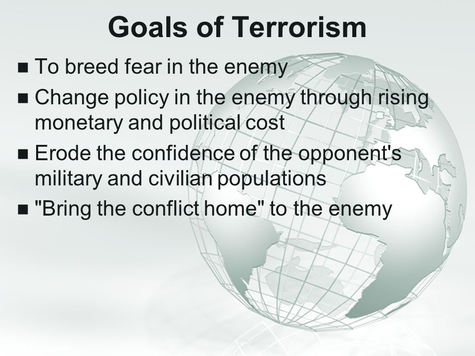 Goals of Terrorism To breed fear in the enemy