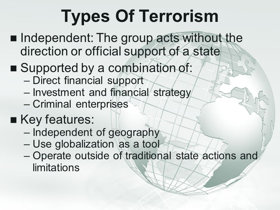 Types Of Terrorism Independent: The group acts without the direction or official support of a state.