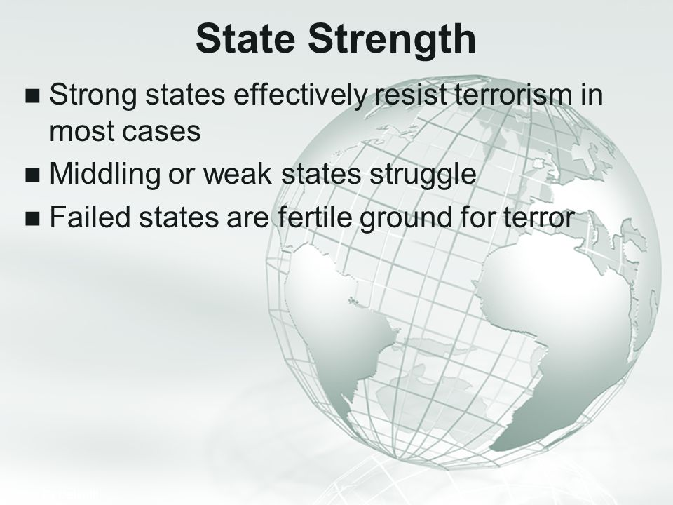 State Strength Strong states effectively resist terrorism in most cases. Middling or weak states struggle.