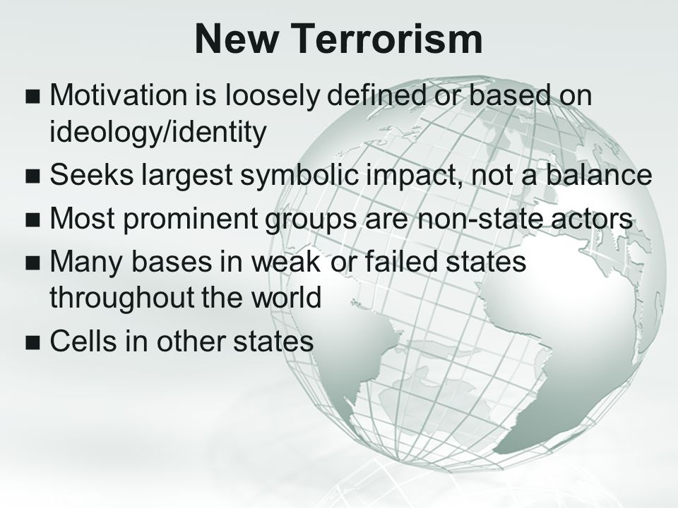 New Terrorism Motivation is loosely defined or based on ideology/identity. Seeks largest symbolic impact, not a balance.