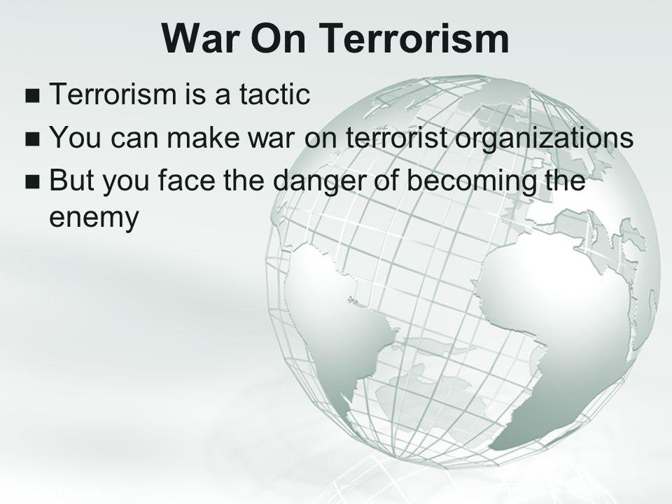 War On Terrorism Terrorism is a tactic