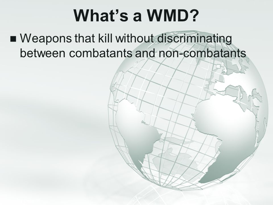 What's a WMD Weapons that kill without discriminating between combatants and non-combatants