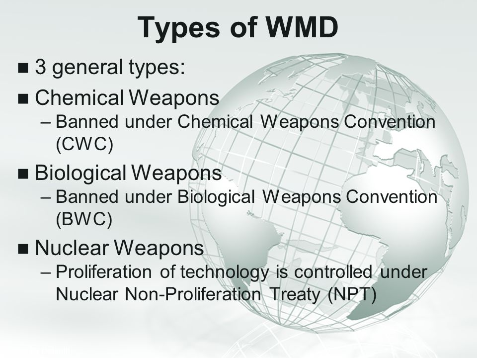 Types of WMD 3 general types: Chemical Weapons Biological Weapons