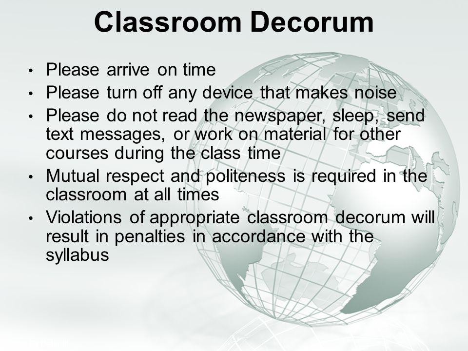 Classroom Decorum Please arrive on time