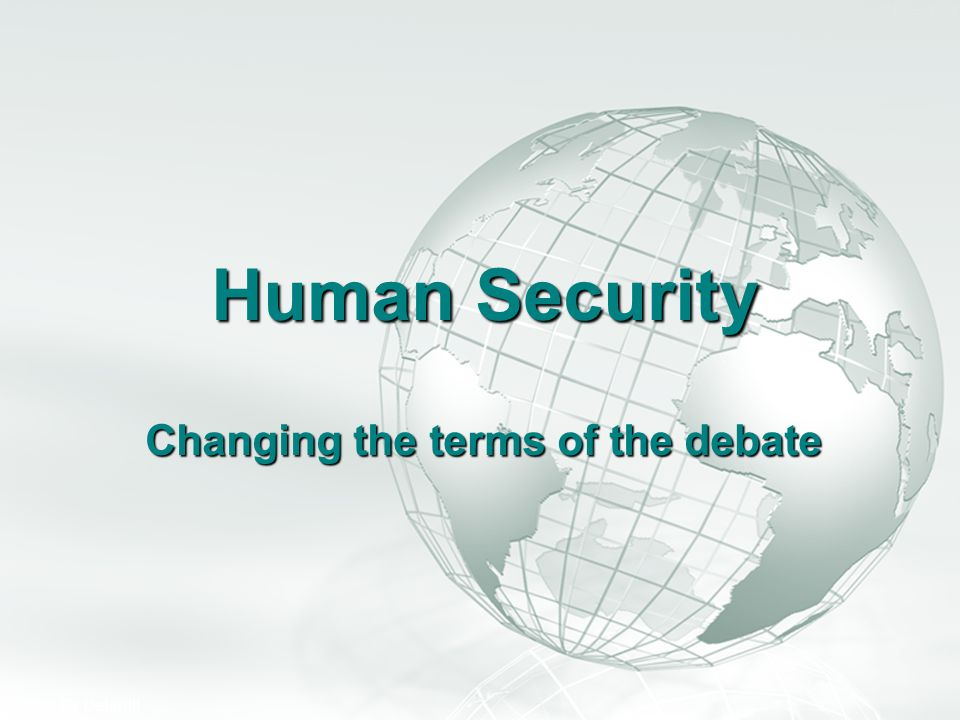Human Security Changing the terms of the debate