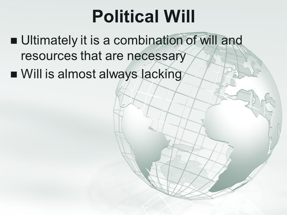 Political Will Ultimately it is a combination of will and resources that are necessary.
