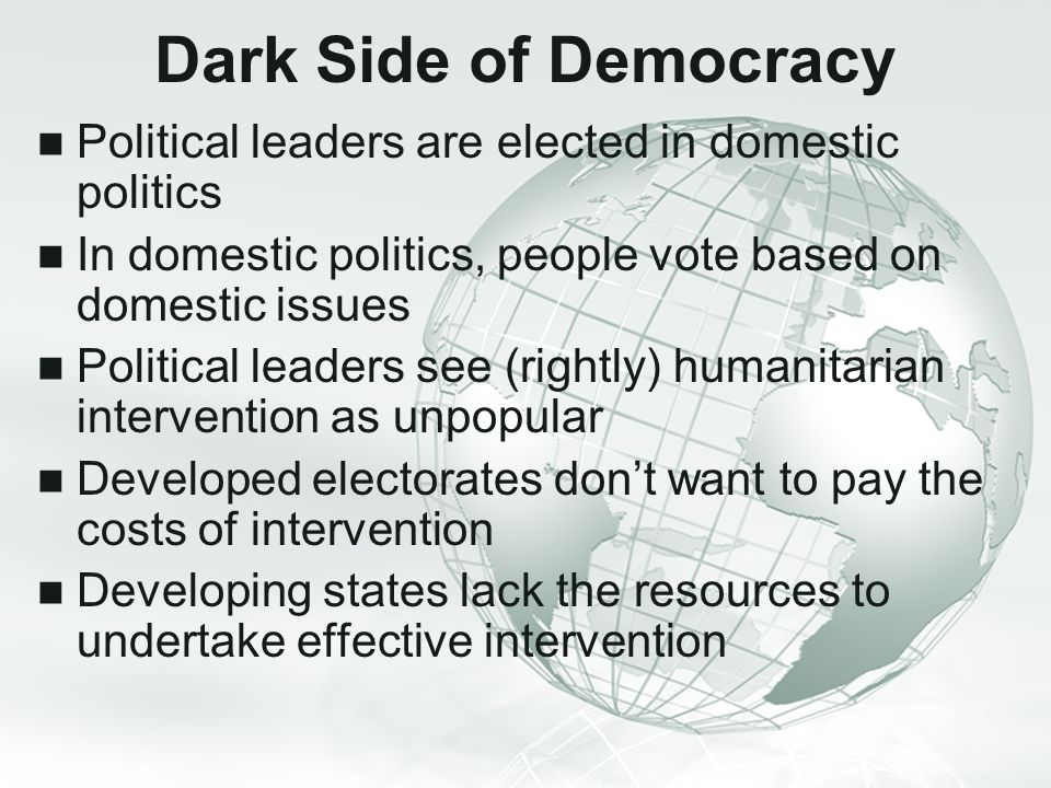 Dark Side of Democracy Political leaders are elected in domestic politics. In domestic politics, people vote based on domestic issues.