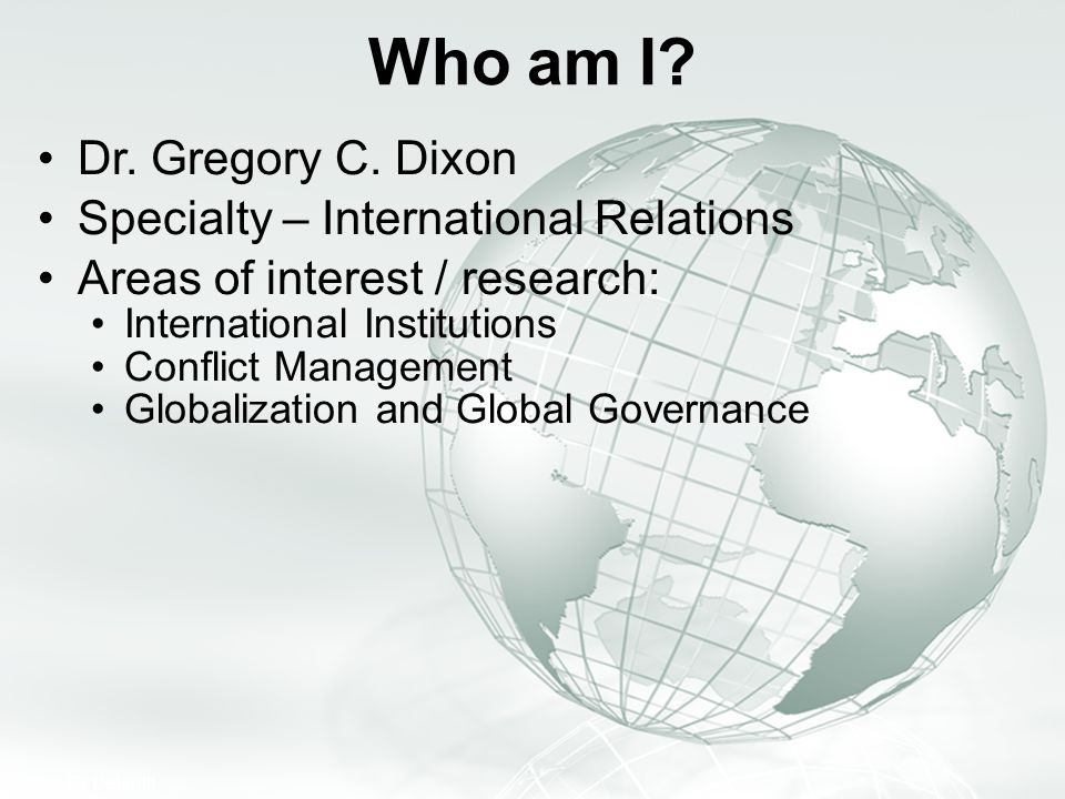 Who am I Dr. Gregory C. Dixon Specialty – International Relations