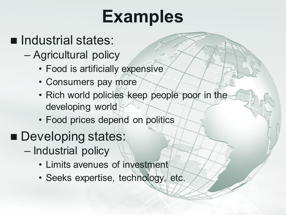 Examples Industrial states: Developing states: Agricultural policy
