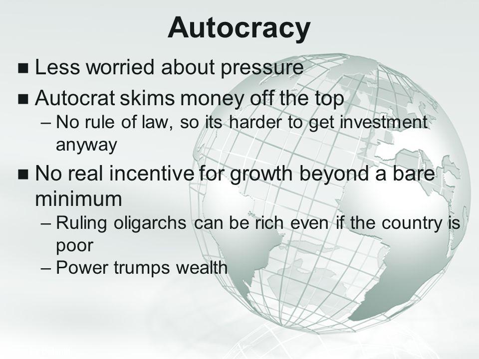 Autocracy Less worried about pressure Autocrat skims money off the top