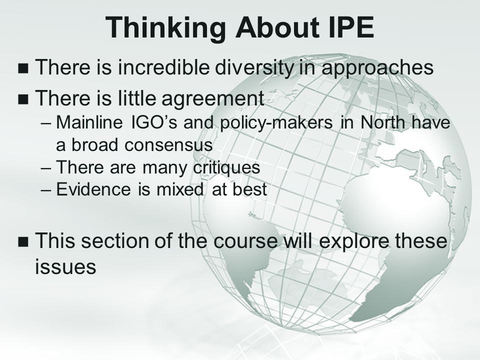Thinking About IPE There is incredible diversity in approaches