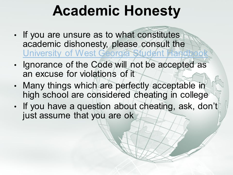 Academic Honesty If you are unsure as to what constitutes academic dishonesty, please consult the University of West Georgia Student Handbook.