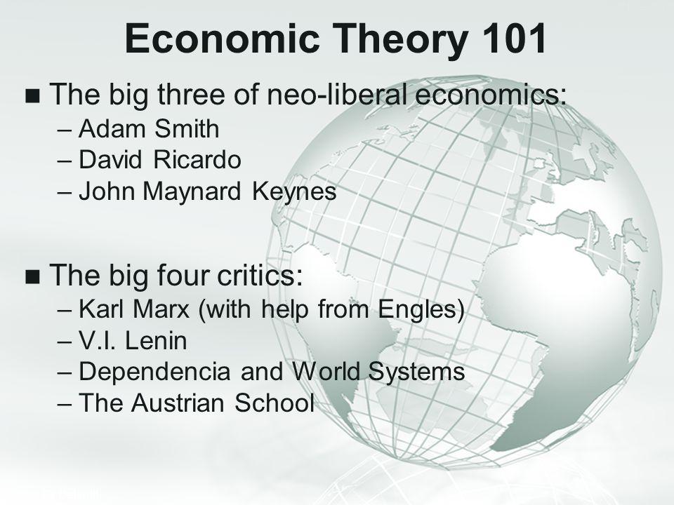 Economic Theory 101 The big three of neo-liberal economics: