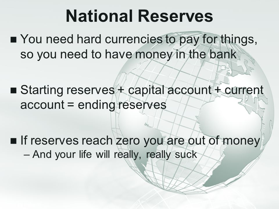 National Reserves You need hard currencies to pay for things, so you need to have money in the bank.