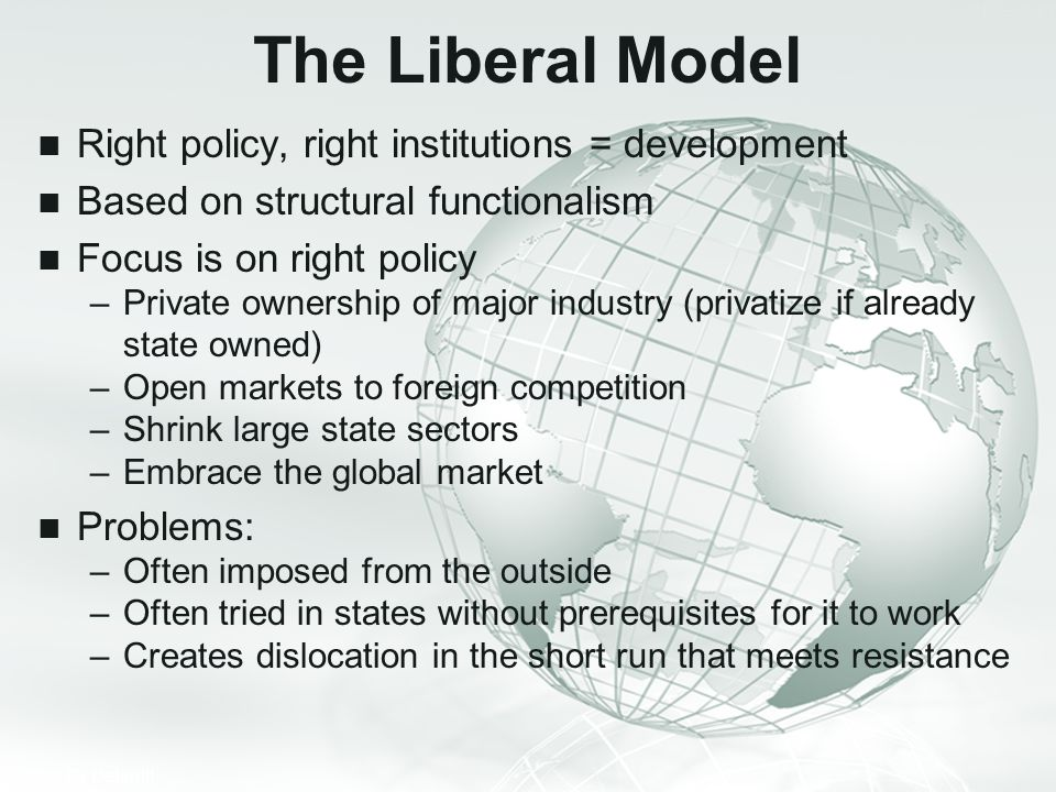 The Liberal Model Right policy, right institutions = development