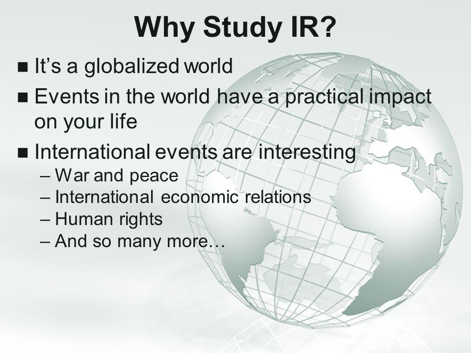 Why Study IR It's a globalized world