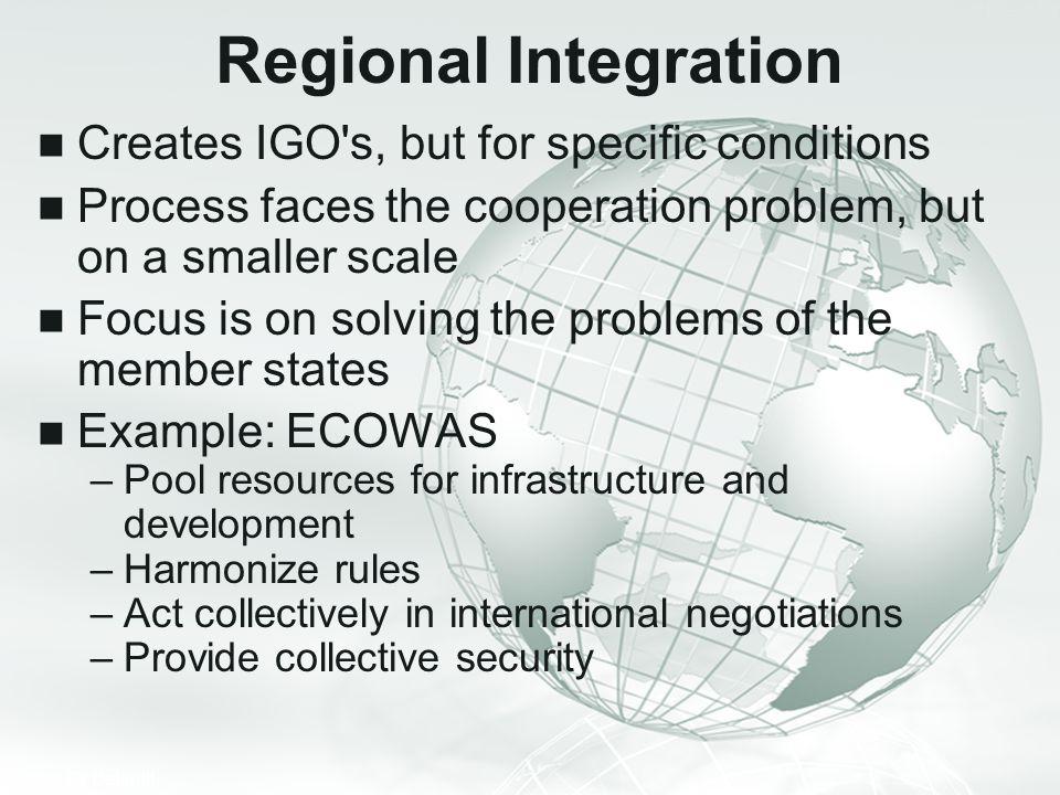 Regional Integration Creates IGO s, but for specific conditions