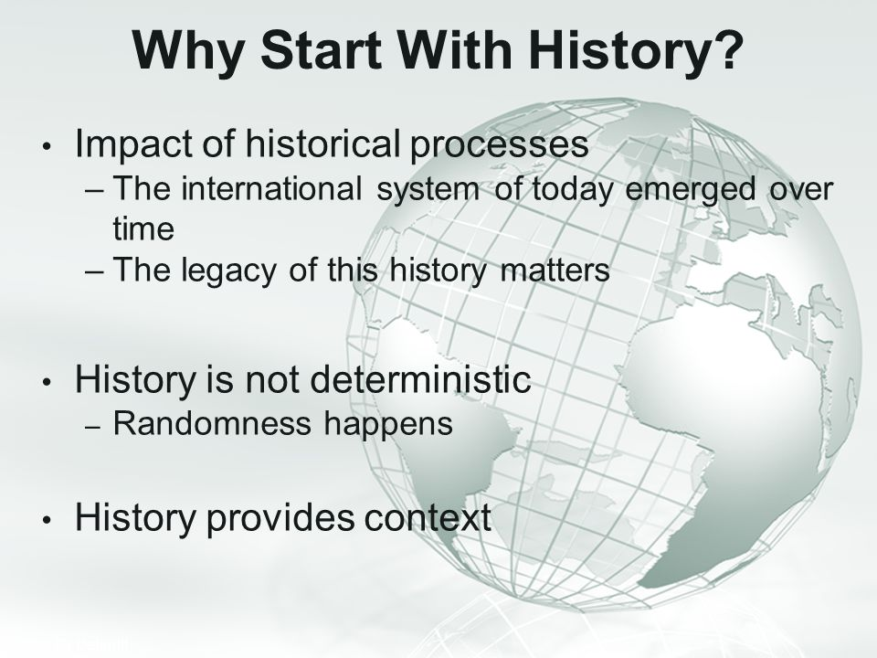 Why Start With History Impact of historical processes