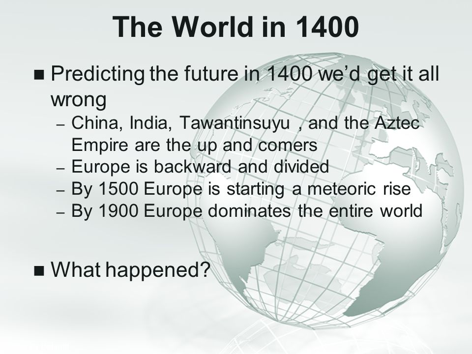 The World in 1400 Predicting the future in 1400 we'd get it all wrong