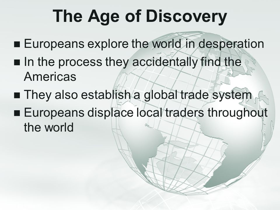 The Age of Discovery Europeans explore the world in desperation
