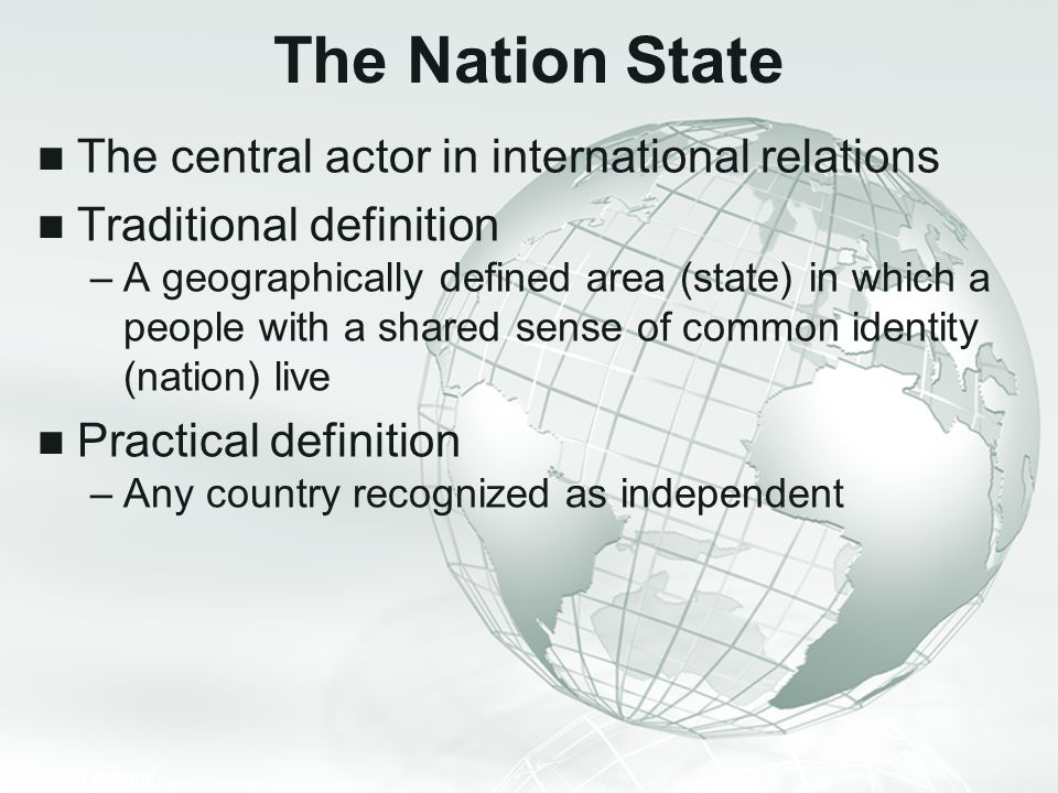 The Nation State The central actor in international relations