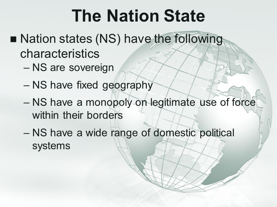 The Nation State Nation states (NS) have the following characteristics