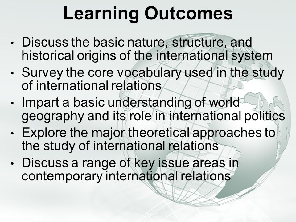 Learning Outcomes Discuss the basic nature, structure, and historical origins of the international system.