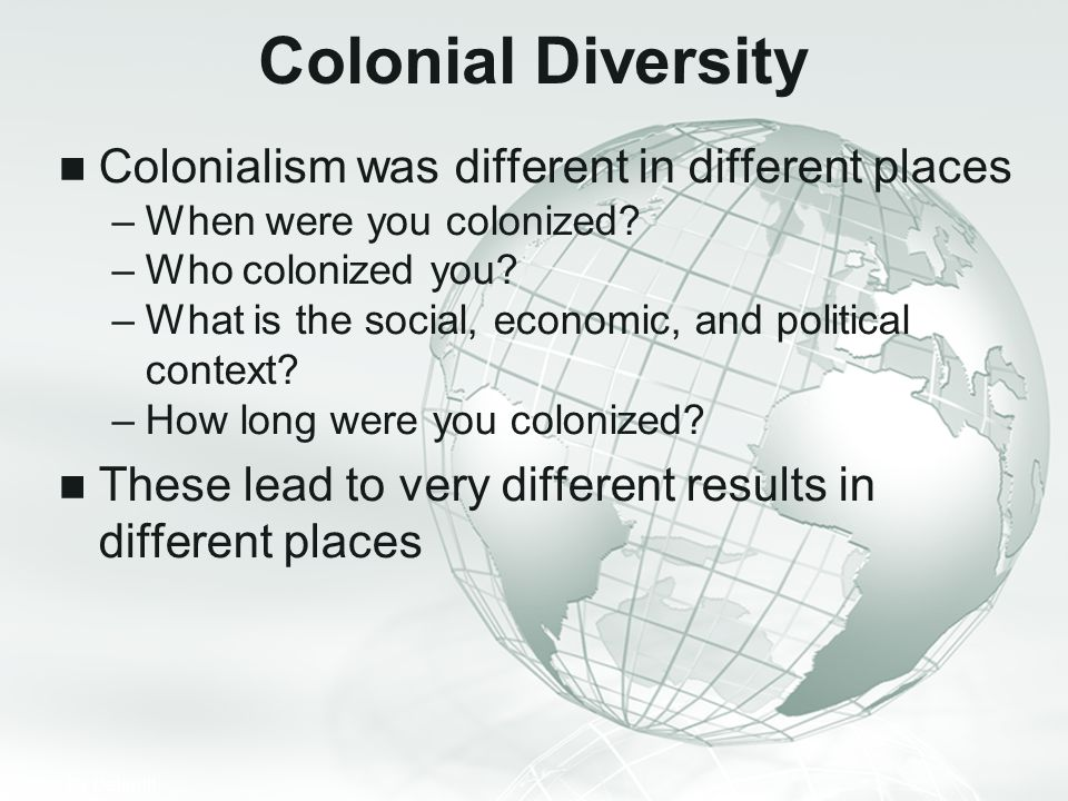 Colonial Diversity Colonialism was different in different places