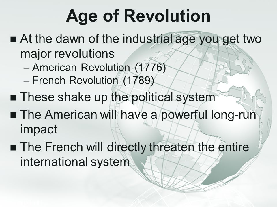 Age of Revolution At the dawn of the industrial age you get two major revolutions. American Revolution (1776)
