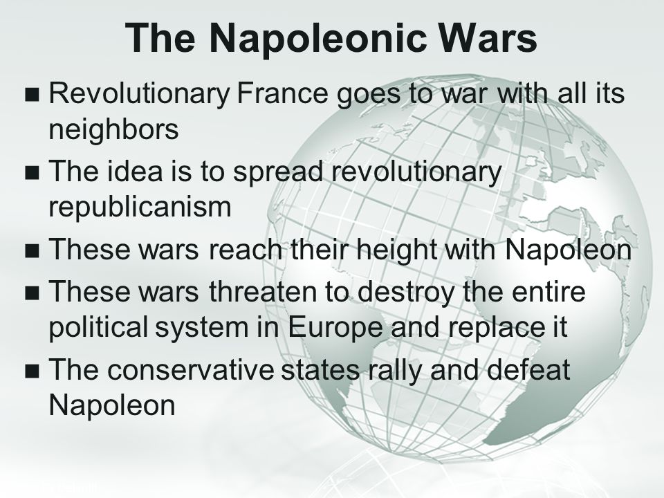 The Napoleonic Wars Revolutionary France goes to war with all its neighbors. The idea is to spread revolutionary republicanism.