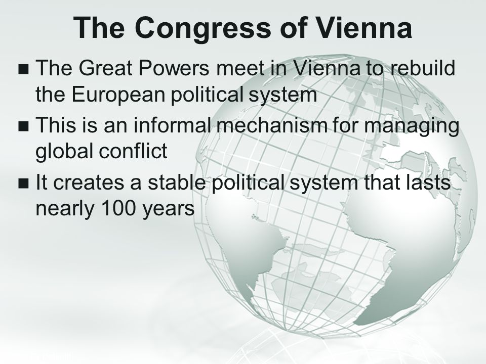 The Congress of Vienna The Great Powers meet in Vienna to rebuild the European political system.