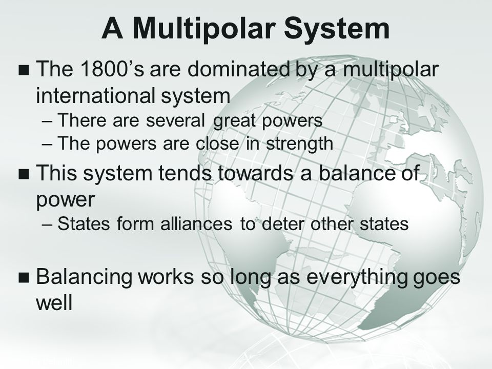 A Multipolar System The 1800's are dominated by a multipolar international system. There are several great powers.