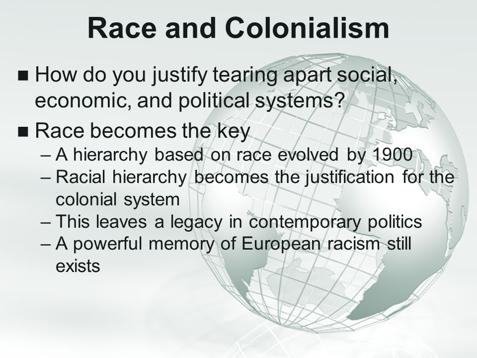 Race and Colonialism How do you justify tearing apart social, economic, and political systems Race becomes the key.