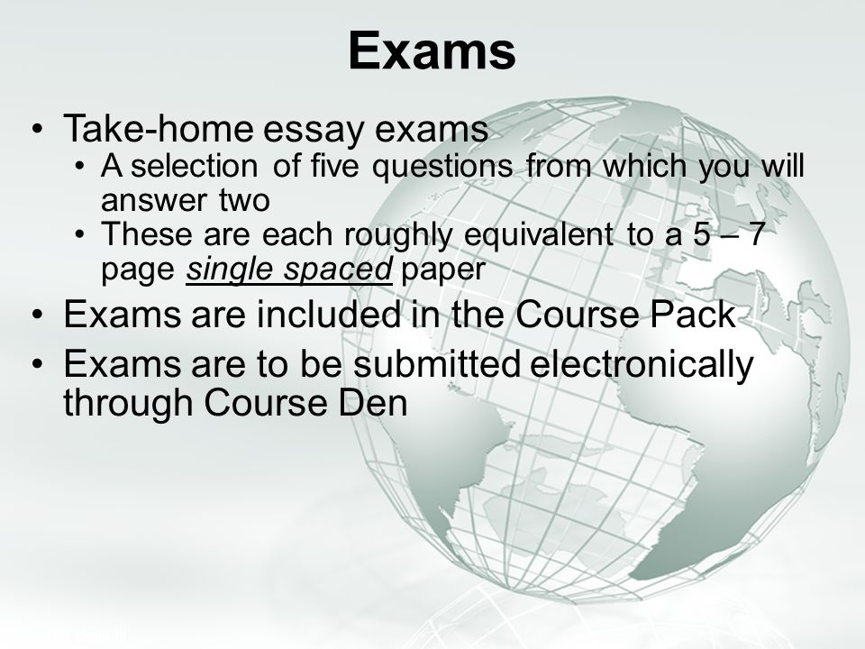 Exams Take-home essay exams Exams are included in the Course Pack