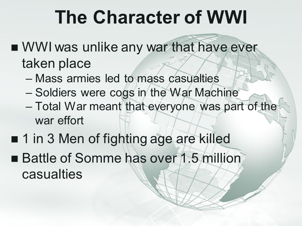 The Character of WWI WWI was unlike any war that have ever taken place
