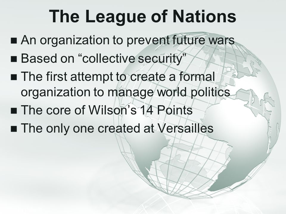 The League of Nations An organization to prevent future wars