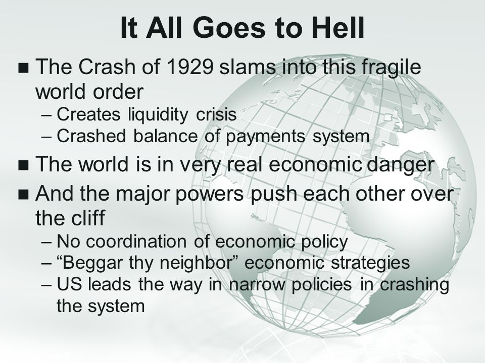 It All Goes to Hell The Crash of 1929 slams into this fragile world order. Creates liquidity crisis.
