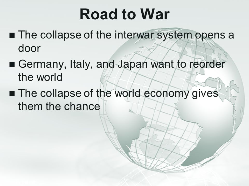 Road to War The collapse of the interwar system opens a door