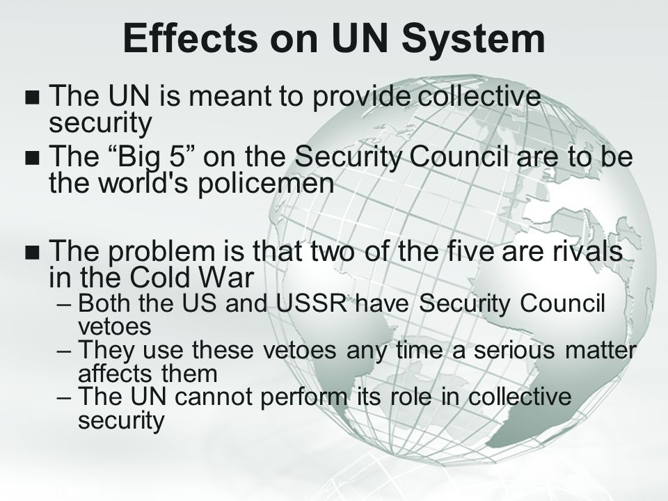 Effects on UN System The UN is meant to provide collective security