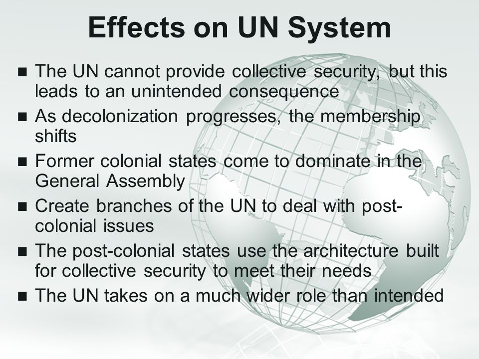 Effects on UN System The UN cannot provide collective security, but this leads to an unintended consequence.