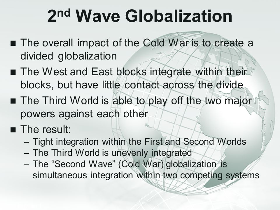 2nd Wave Globalization The overall impact of the Cold War is to create a divided globalization.
