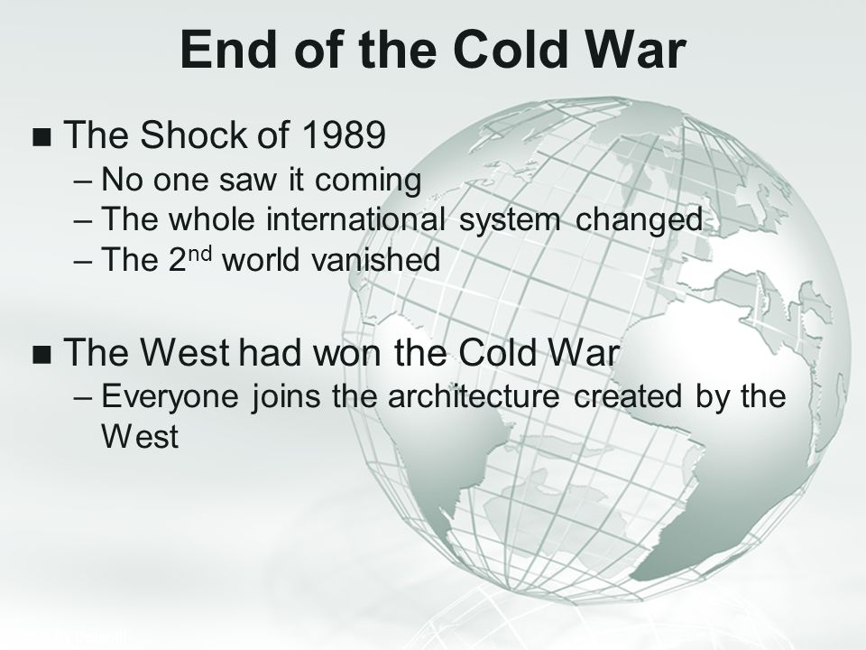 End of the Cold War The Shock of 1989 The West had won the Cold War