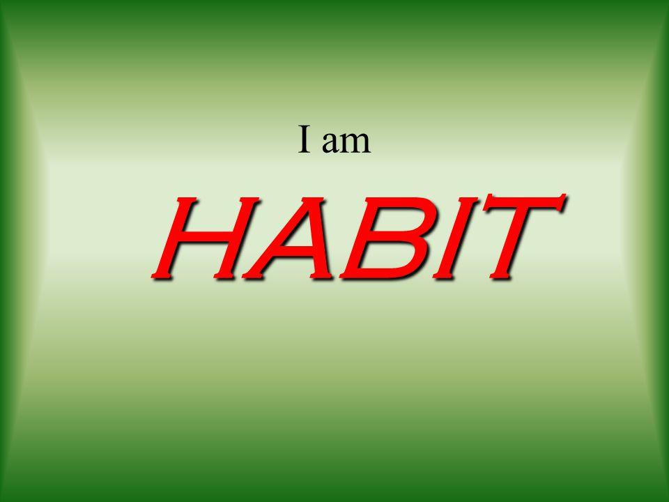 I am HABIT