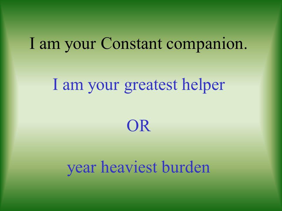 I am your Constant companion
