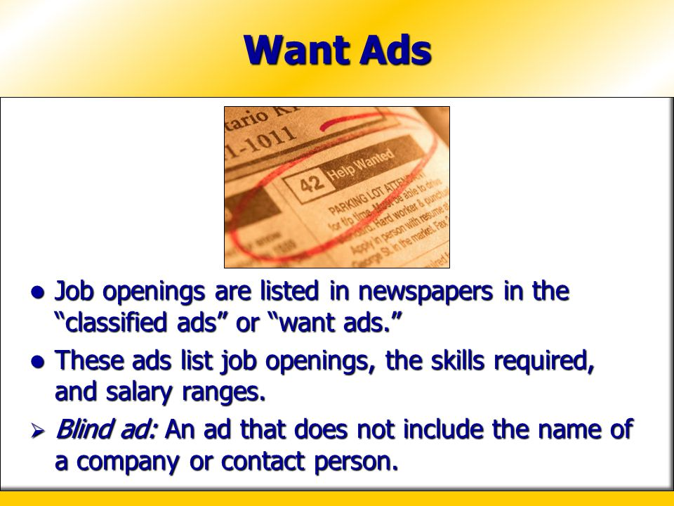 Want Ads Job openings are listed in newspapers in the classified ads or want ads.