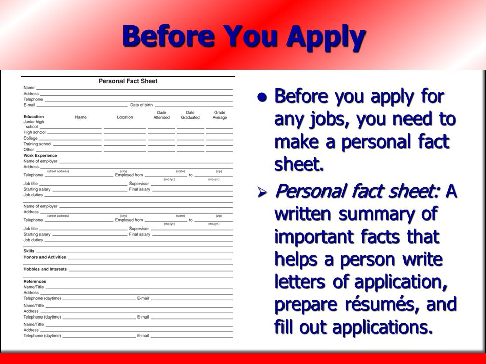 Before You Apply Before you apply for any jobs, you need to make a personal fact sheet.