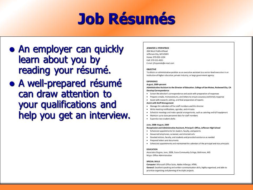 Job Résumés An employer can quickly learn about you by reading your résumé.