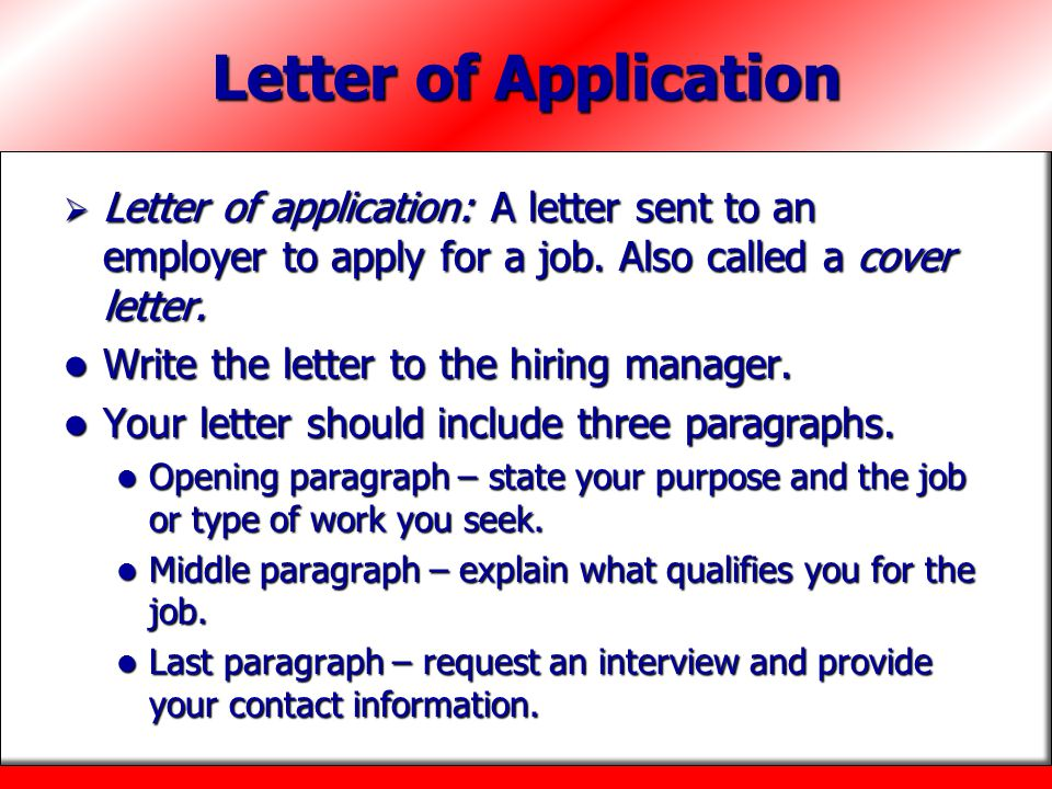 Letter of Application Letter of application: A letter sent to an employer to apply for a job. Also called a cover letter.
