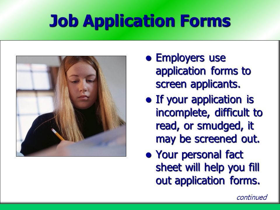 Job Application Forms Employers use application forms to screen applicants.