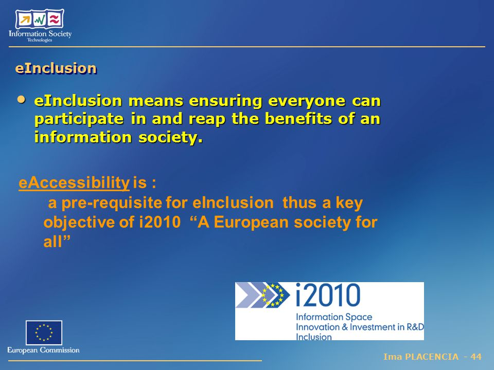 eInclusion eInclusion means ensuring everyone can participate in and reap the benefits of an information society.